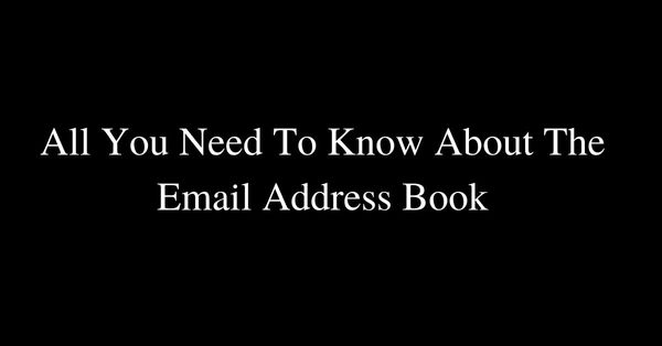 All You Need To Know About The Email Address Book